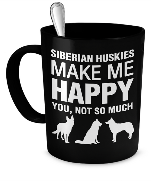 Siberian Huskies Make Me Happy - Dogs Make Me Happy - 1