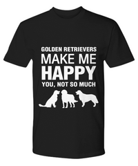 Golden Retrievers Make Me Happy T Shirt - Dogs Make Me Happy - 11