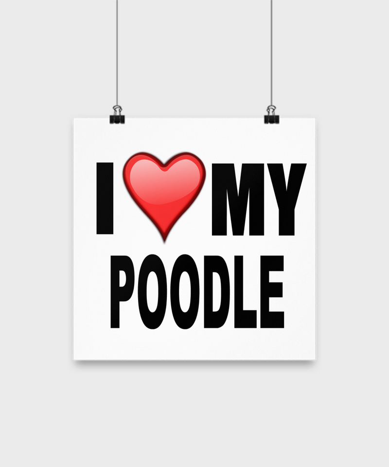 I Love My Poodle -Poster - Dogs Make Me Happy - 2