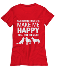 Golden Retrievers Make Me Happy -Women's Shirt - Dogs Make Me Happy - 23