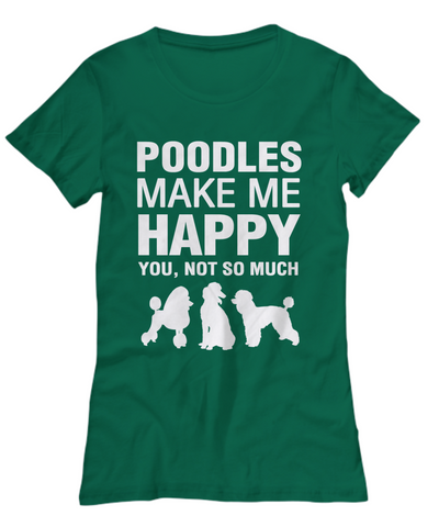 Poodles Make Me Happy Women's Shirt - Dogs Make Me Happy - 19