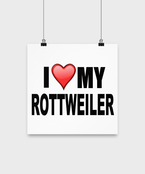 I Love My Rottweiler -Poster - Dogs Make Me Happy - 2
