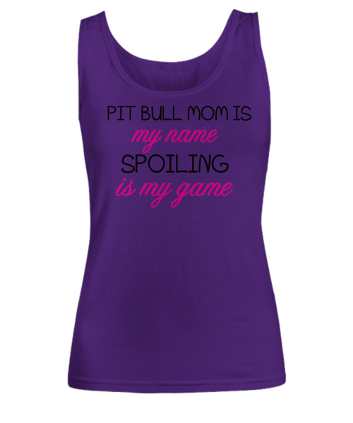 Pit Bull mom is my name, spoiling is my game - Dogs Make Me Happy - 15