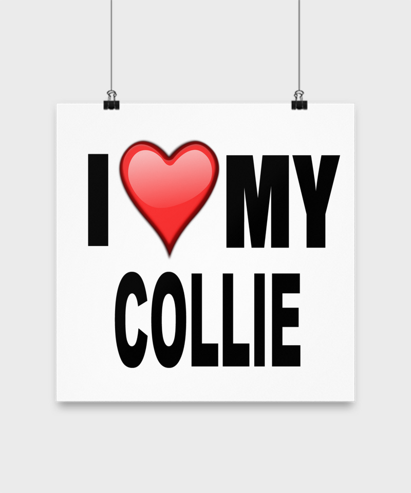 I Love My Collie - Poster - Dogs Make Me Happy - 3