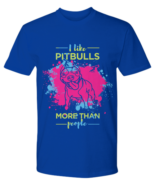 I like Pit Bulls more than people - shirt - Dogs Make Me Happy - 12