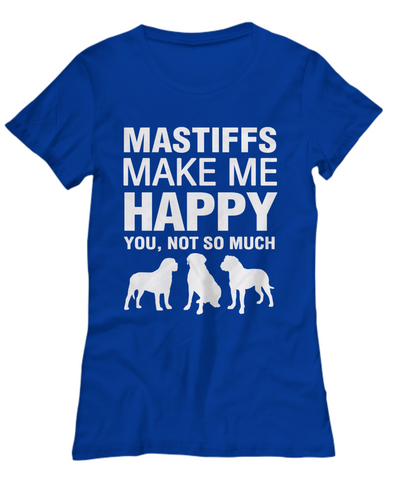 Mastiffs Make me Happy -Women's Shirt - Dogs Make Me Happy - 15
