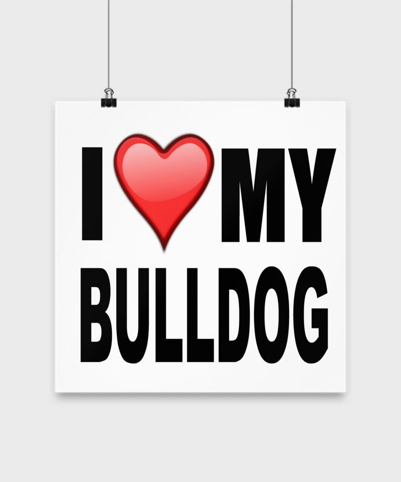 I Love My Bull Dog -Poster - Dogs Make Me Happy - 3