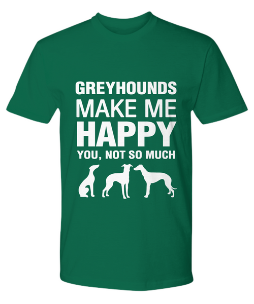 Greyhounds Make Me Happy T-Shirt - Dogs Make Me Happy - 19