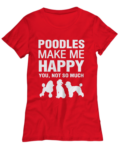Poodles Make Me Happy Women's Shirt - Dogs Make Me Happy - 13