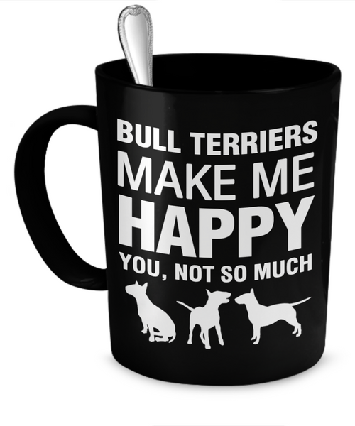 Bull Terriers Make Me Happy - Dogs Make Me Happy - 1
