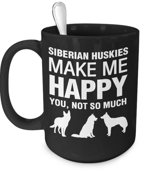 Siberian Huskies Make Me Happy - Dogs Make Me Happy - 3