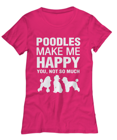 Poodles Make Me Happy Women's Shirt - Dogs Make Me Happy - 17