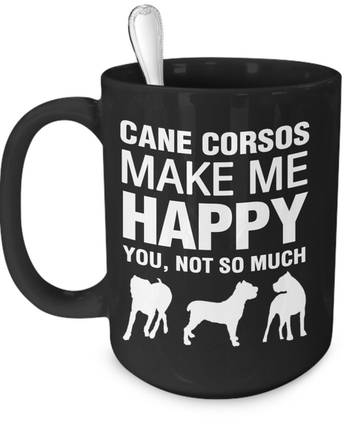 Cane Corsos Make Me Happy - Dogs Make Me Happy - 3