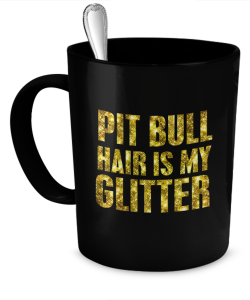 Pit Bull hair is my glitter - Dogs Make Me Happy - 1