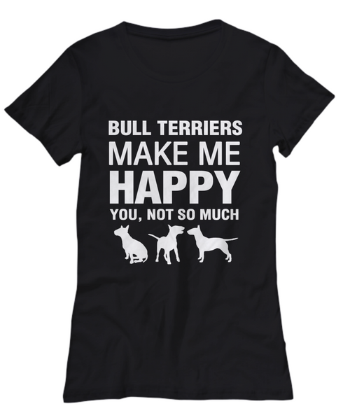 Bull Terriers Make Me Happy T-Shirt - Dogs Make Me Happy - 11