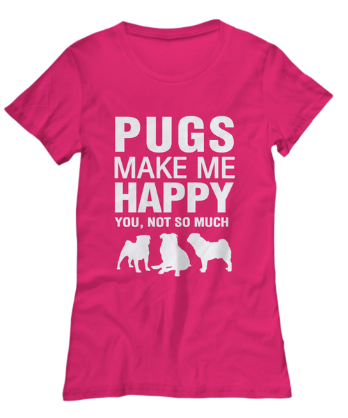 Pugs Make Me Happy -Women's Shirt - Dogs Make Me Happy - 27