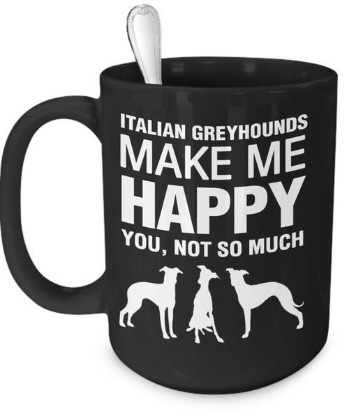 Italian Greyhounds Make Me Happy - Dogs Make Me Happy - 3