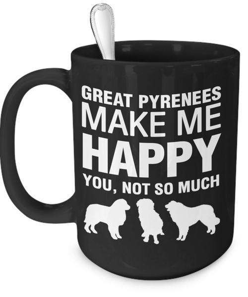 Great Pyrenees Make Me Happy - Dogs Make Me Happy - 3
