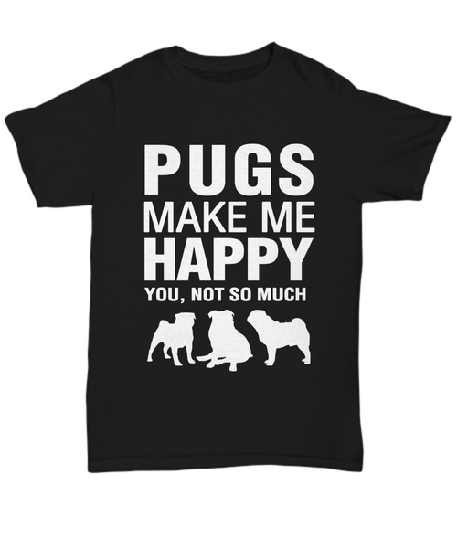 Pugs Make Me Happy T-Shirt - Dogs Make Me Happy - 1