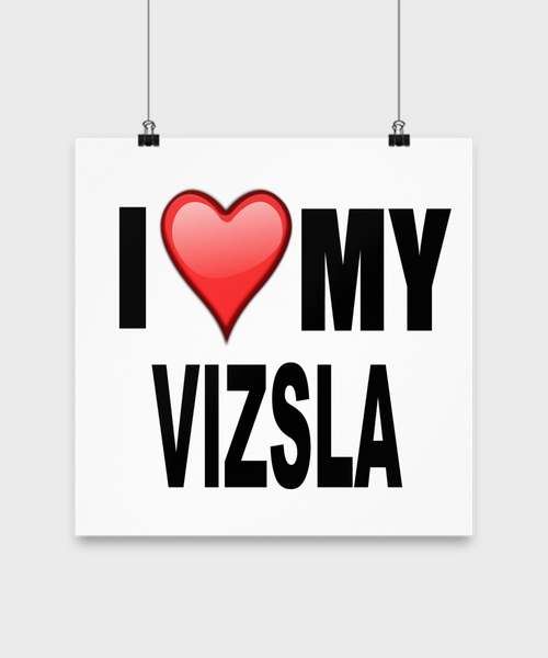 I Love My Vizsla- Poster - Dogs Make Me Happy - 3