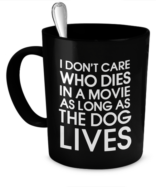 I don't care who dies in a movie as long as the dog lives - Dogs Make Me Happy - 1