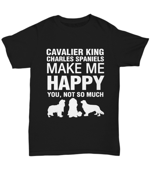 Cavalier King Make Me Happy T-Shirt - Dogs Make Me Happy - 1