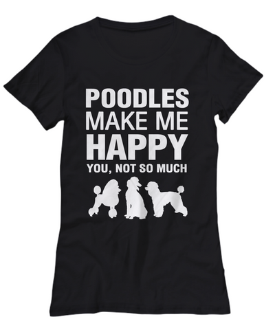 Poodles Make Me Happy Women's Shirt - Dogs Make Me Happy - 11