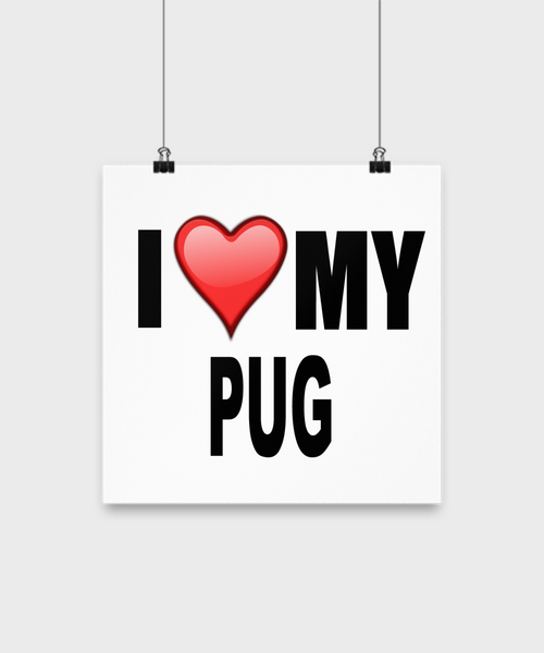 I Love My Pug -Poster - Dogs Make Me Happy - 2