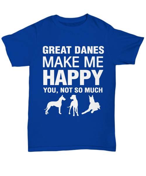 Great Danes Make Me Happy -T Shirt - Dogs Make Me Happy - 1