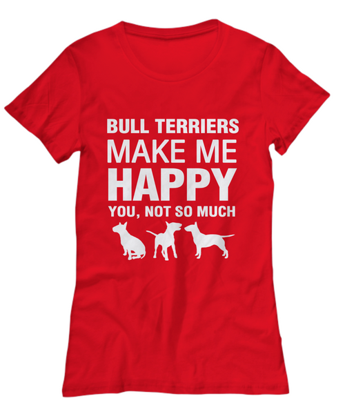 Bull Terriers Make Me Happy T-Shirt - Dogs Make Me Happy - 13