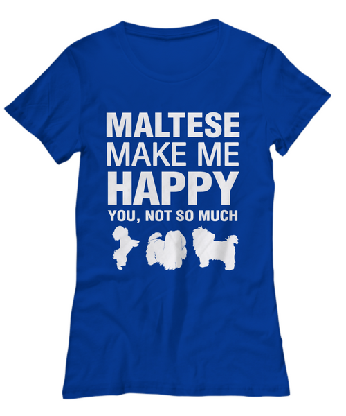 Maltese Make Me Happy Women's Shirt - Dogs Make Me Happy - 25
