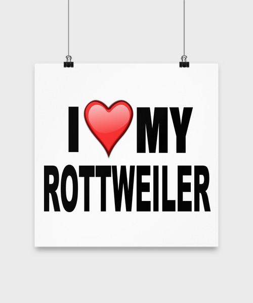 I Love My Rottweiler -Poster - Dogs Make Me Happy - 3