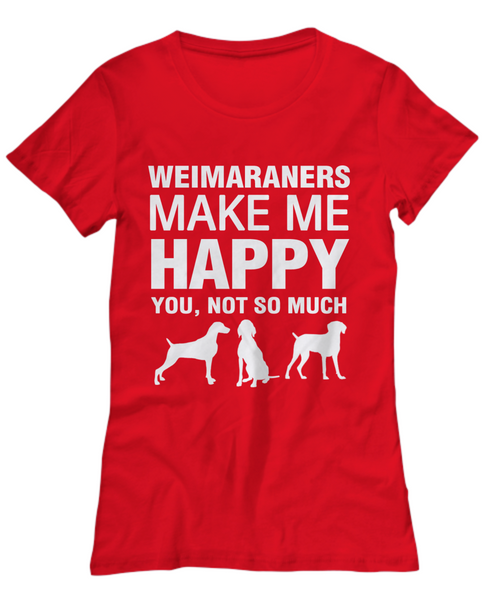 Weimaraners Make Me Happy Women's Shirt - Dogs Make Me Happy - 13