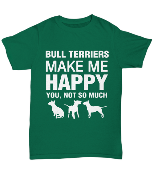 Bull Terriers Make Me Happy  T-Shirt - Dogs Make Me Happy - 1