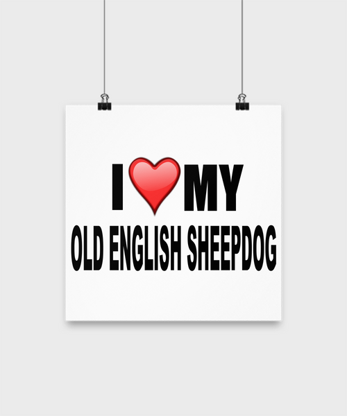 I Love My Old English Sheepdog-Poster - Dogs Make Me Happy - 2
