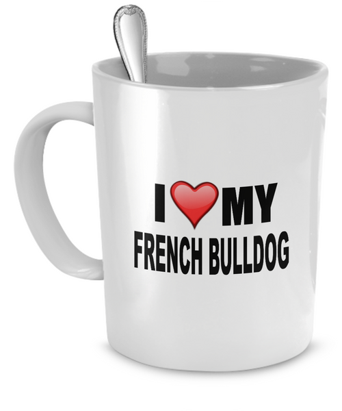 I Love My French Bulldog - Dogs Make Me Happy - 1