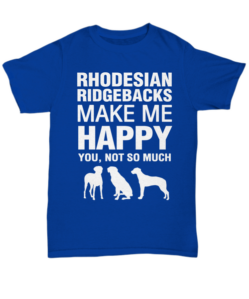 Rhodesian Ridgebacks Make Me Happy T-Shirt - Dogs Make Me Happy - 1
