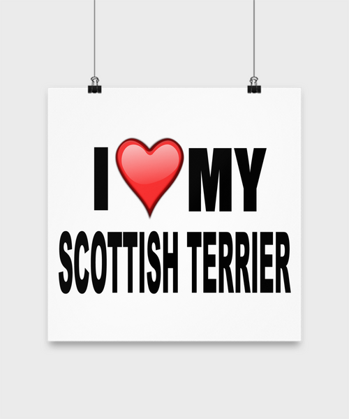 I Love My Scottish Terrier -Poster - Dogs Make Me Happy - 3