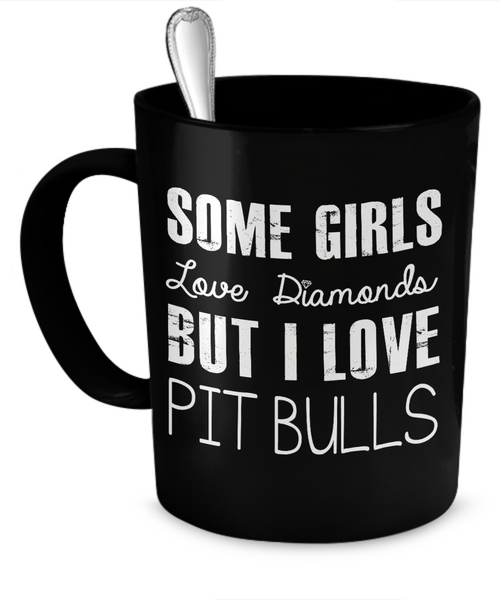Some girls love diamonds but I love Pit Bulls - Dogs Make Me Happy - 1