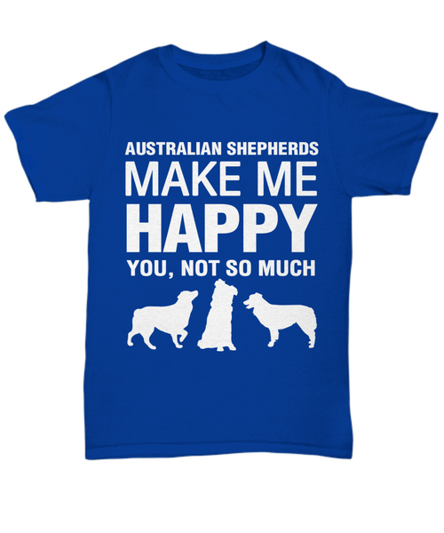 Australian Shepherds Make Me Happy T-Shirt