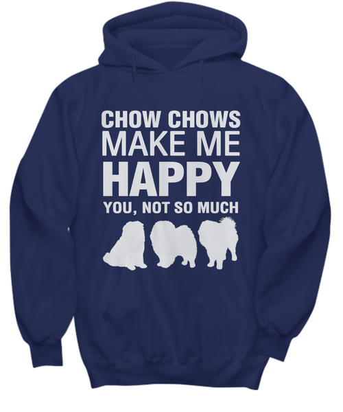 Chow Chows Make Me Happy - Hoodie - Dogs Make Me Happy - 7
