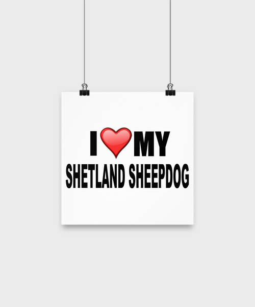 I Love My Shetland Sheepdog -Poster - Dogs Make Me Happy - 1