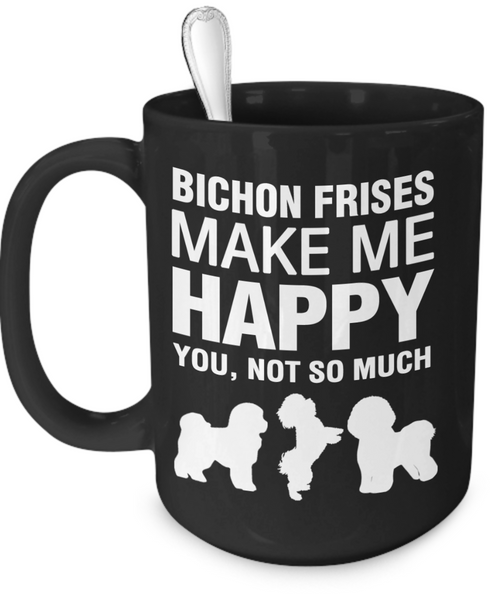 Bichon Frises Make Me Happy Mug