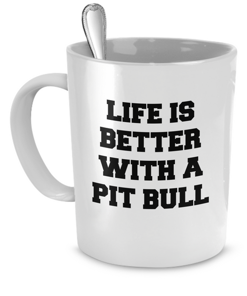 Life is better with a Pit Bull - Dogs Make Me Happy - 1