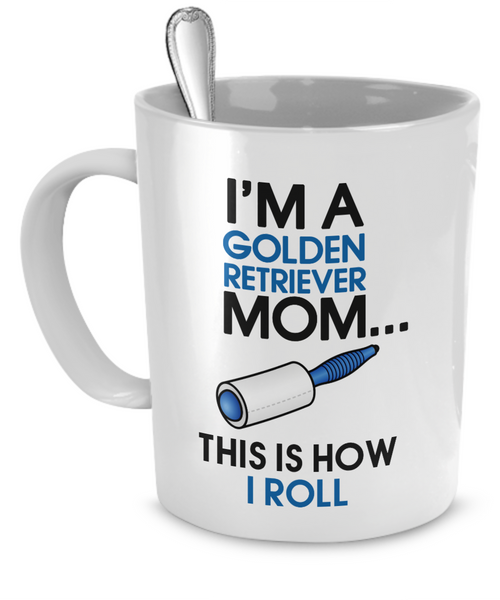 I'm a golden retriever mom - This is how I roll - Dogs Make Me Happy - 1