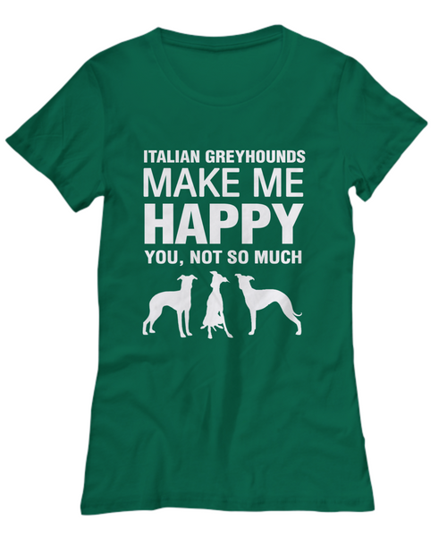Italian Greyhounds Make Me Happy Women's Shirt - Dogs Make Me Happy - 19