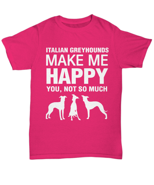 Italian Greyhounds Make Me Happy T-shirt - Dogs Make Me Happy - 7