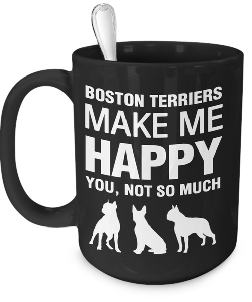 Boston Terriers Make Me Happy - Dogs Make Me Happy - 3
