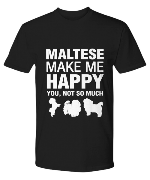 Maltese Make Me Happy T-shirt - Dogs Make Me Happy - 11