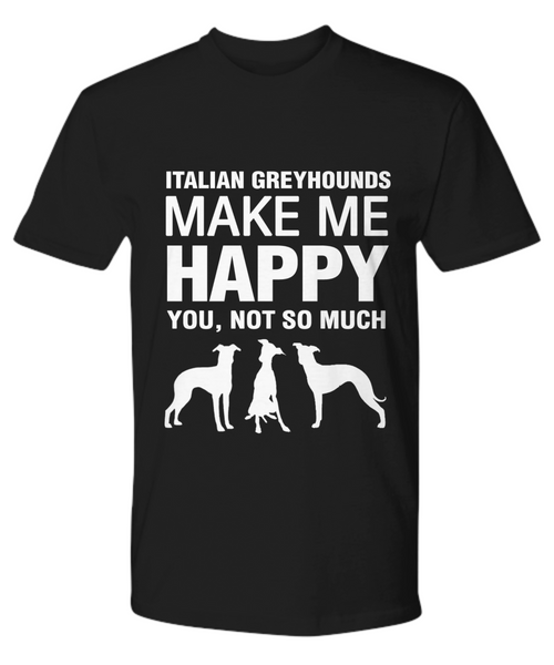 Italian Greyhounds Make Me Happy T-shirt - Dogs Make Me Happy - 11